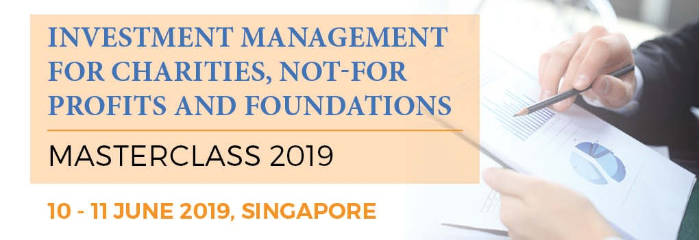 INVESTMENT MANAGEMENT FOR CHARITIES, NOT FOR PROFITS AND FOUNDATIONS MASTERCLASS 2019